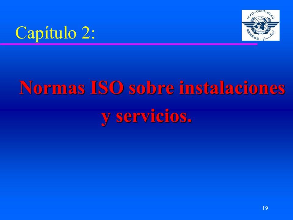 19 Capítulo 2: Normas ISO sobre instalaciones Normas ISO sobre instalaciones y servicios.