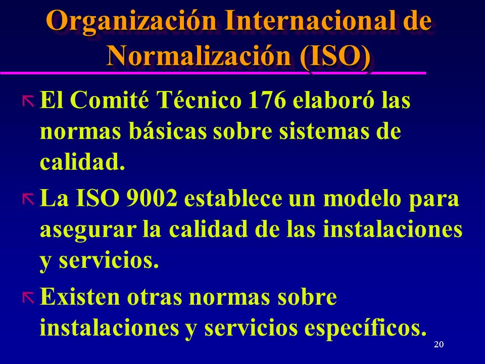 20 Organización Internacional de Normalización (ISO) ã El Comité Técnico 176 elaboró las normas básicas sobre sistemas de calidad. ã La ISO 9002 estab