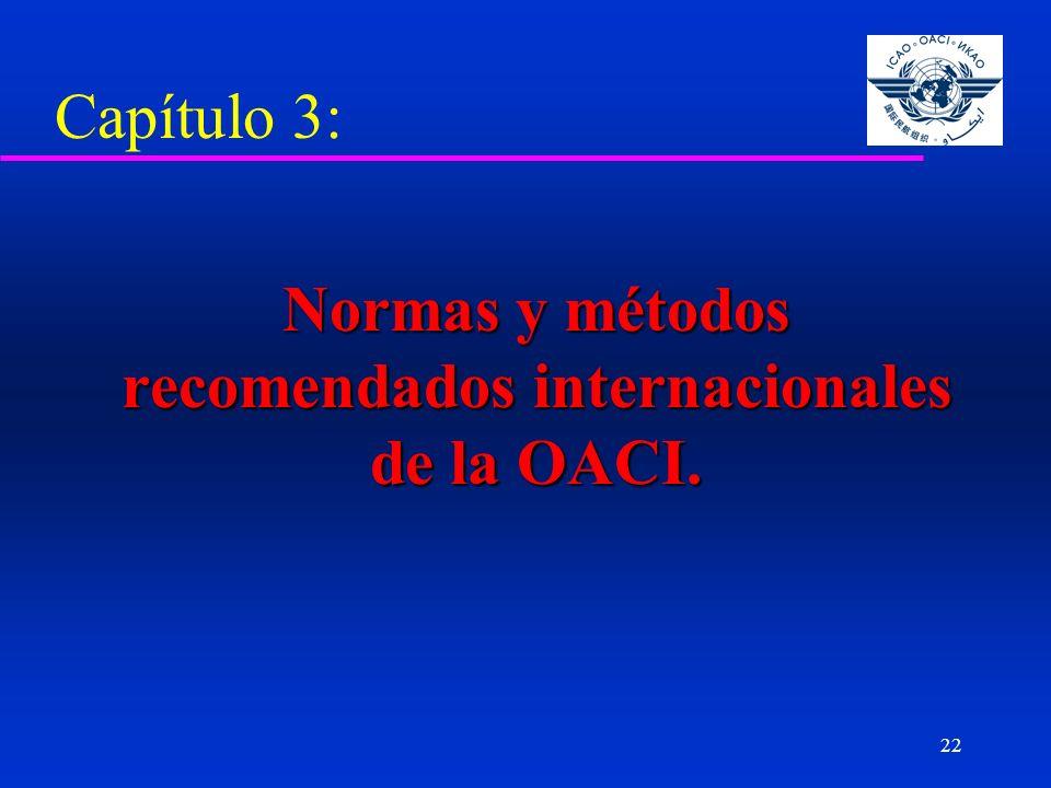 22 Capítulo 3: Normas y métodos recomendados internacionales de la OACI. Normas y métodos recomendados internacionales de la OACI.