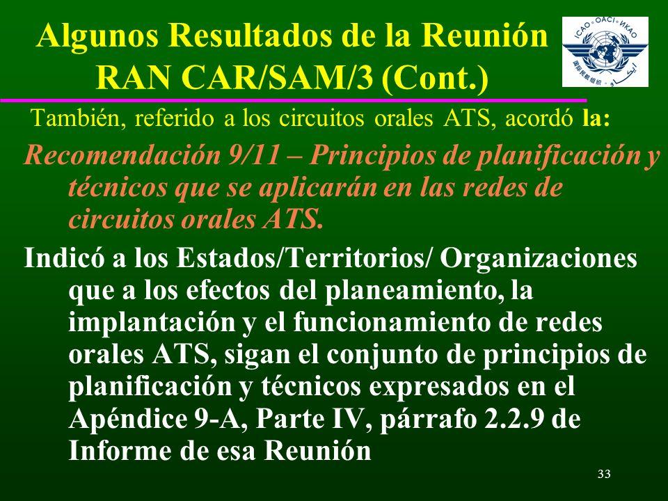 33 Algunos Resultados de la Reunión RAN CAR/SAM/3 (Cont.) También, referido a los circuitos orales ATS, acordó la: Recomendación 9/11 – Principios de