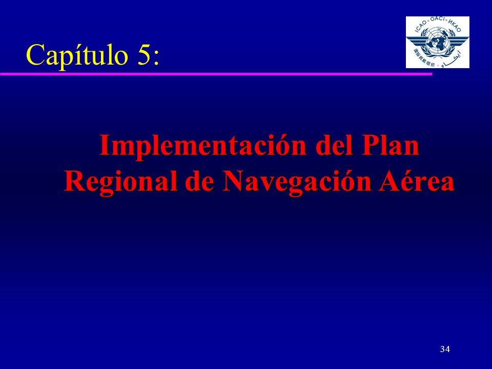 34 Capítulo 5: Implementación del Plan Regional de Navegación Aérea Implementación del Plan Regional de Navegación Aérea