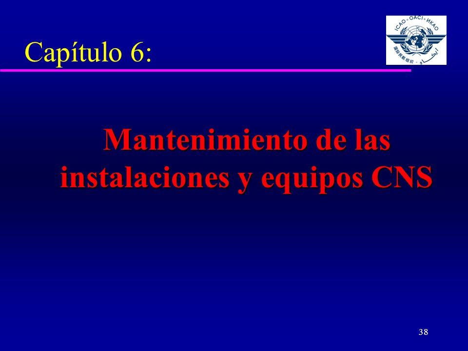 38 Capítulo 6: Mantenimiento de las instalaciones y equipos CNS Mantenimiento de las instalaciones y equipos CNS