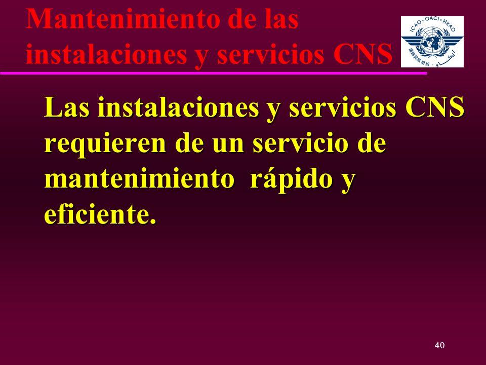 40 Mantenimiento de las instalaciones y servicios CNS Las instalaciones y servicios CNS requieren de un servicio de mantenimiento rápido y eficiente.