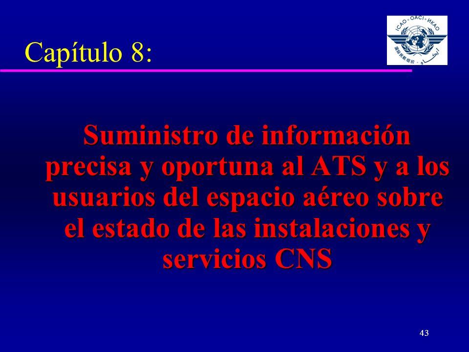 43 Capítulo 8: Suministro de información precisa y oportuna al ATS y a los usuarios del espacio aéreo sobre el estado de las instalaciones y servicios