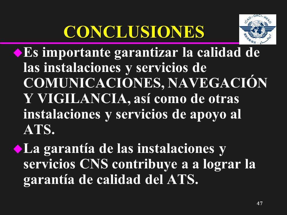 47 CONCLUSIONES u Es importante garantizar la calidad de las instalaciones y servicios de COMUNICACIONES, NAVEGACIÓN Y VIGILANCIA, así como de otras i