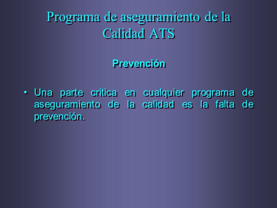 Programa de aseguramiento de la Calidad ATS Prevención Una parte critica en cualquier programa de aseguramiento de la calidad es la falta de prevenció
