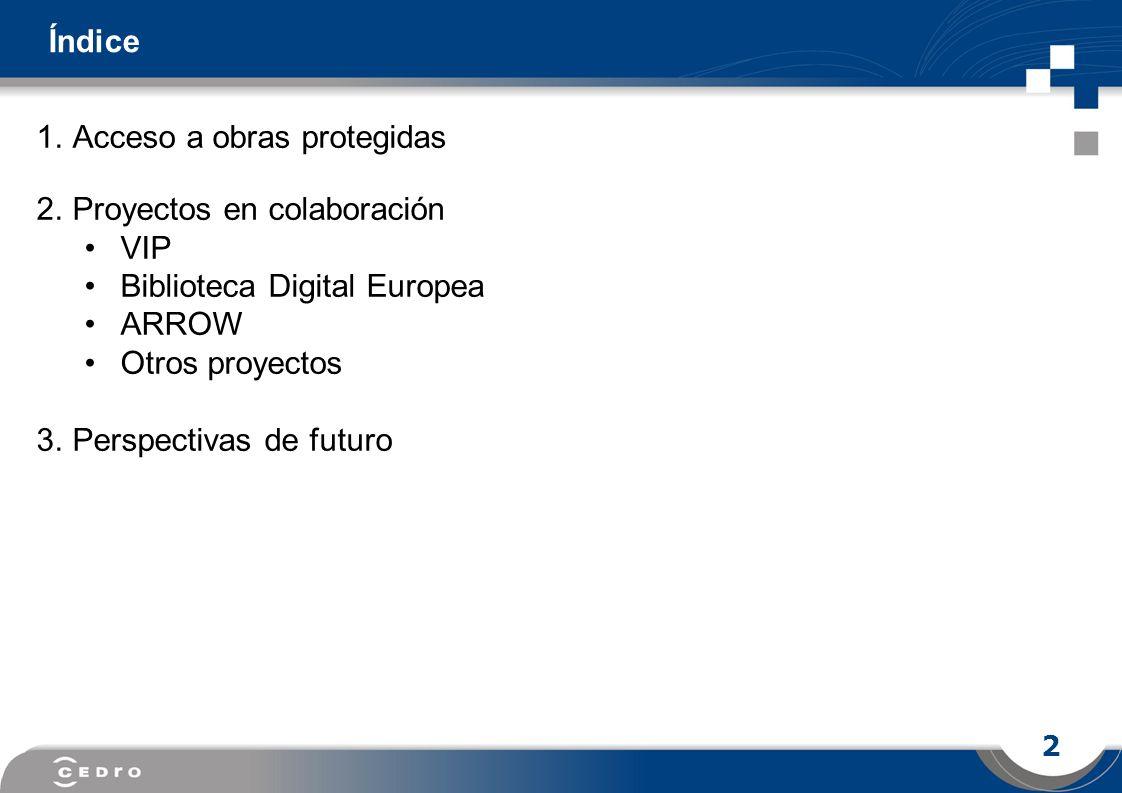 2 1.Acceso a obras protegidas 2.Proyectos en colaboración VIP Biblioteca Digital Europea ARROW Otros proyectos 3.Perspectivas de futuro Índice