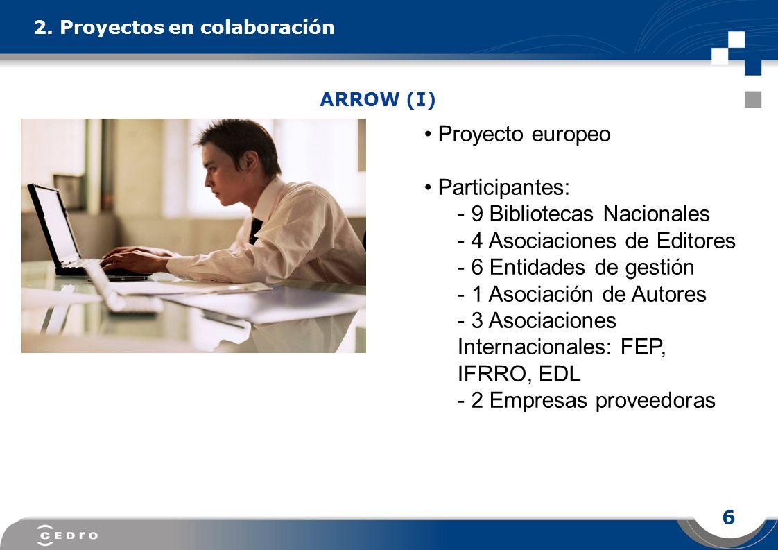 6 2. Proyectos en colaboración Proyecto europeo Participantes: 9 Bibliotecas Nacionales 4 Asociaciones de Editores 6 Entidades de gestión 1 Asociación