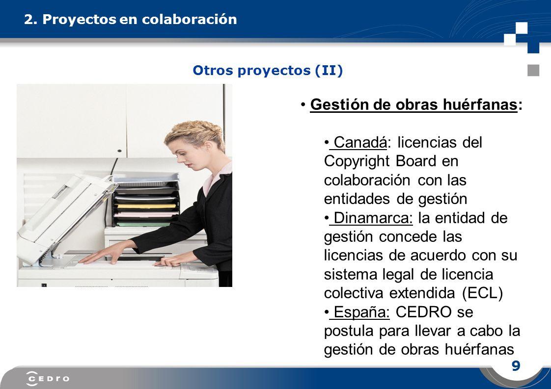 9 2. Proyectos en colaboración Gestión de obras huérfanas: Canadá: licencias del Copyright Board en colaboración con las entidades de gestión Dinamarc
