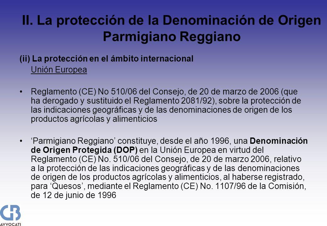 II. La protección de la Denominación de Origen Parmigiano Reggiano (ii) La protección en el ámbito internacional Unión Europea Reglamento (CE) No 510/