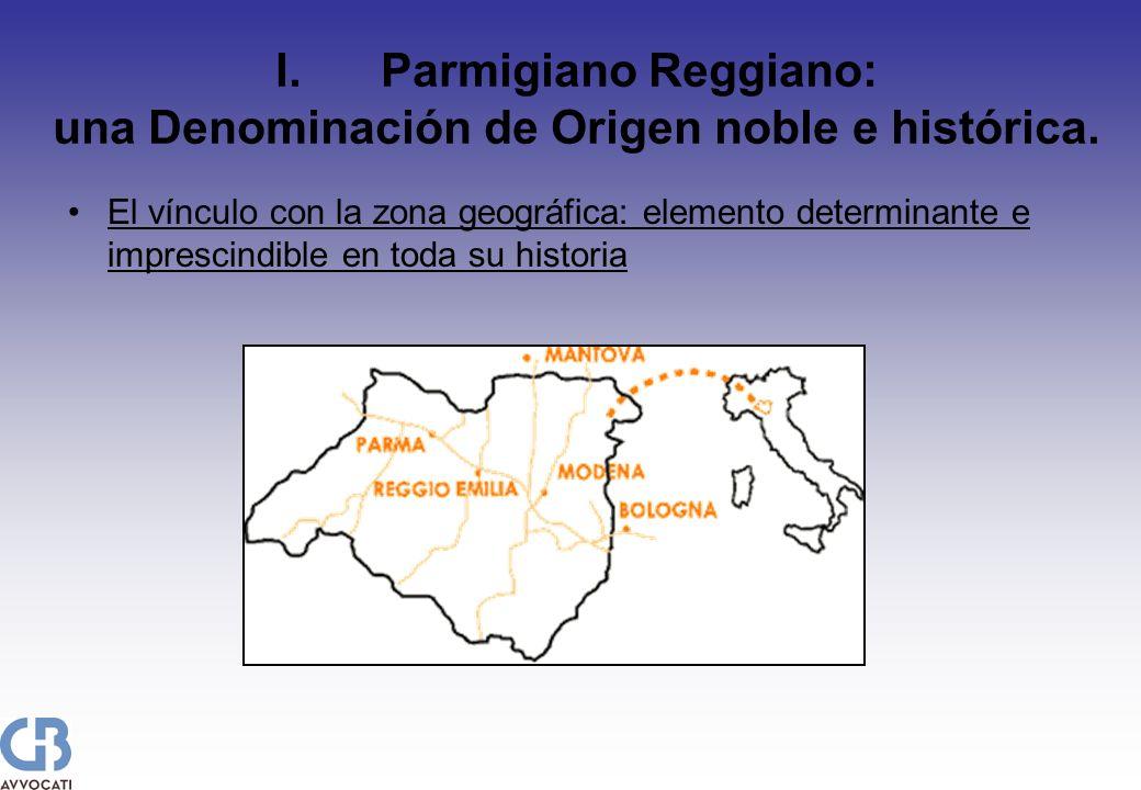 I.Parmigiano Reggiano: una Denominación de Origen noble e histórica. El vínculo con la zona geográfica: elemento determinante e imprescindible en toda