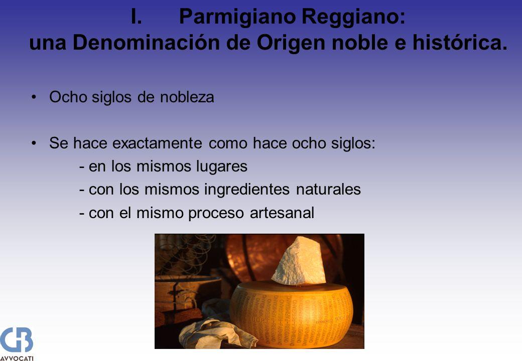 I.Parmigiano Reggiano: una Denominación de Origen noble e histórica. Ocho siglos de nobleza Se hace exactamente como hace ocho siglos: - en los mismos