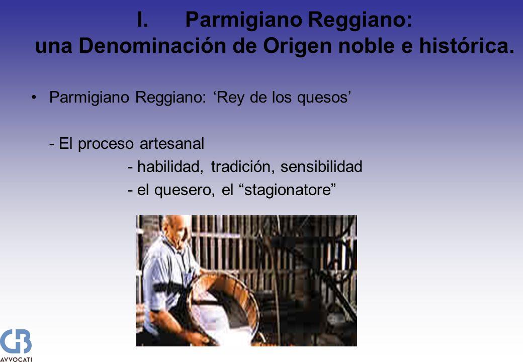 I.Parmigiano Reggiano: una Denominación de Origen noble e histórica. Parmigiano Reggiano: Rey de los quesos - El proceso artesanal - habilidad, tradic