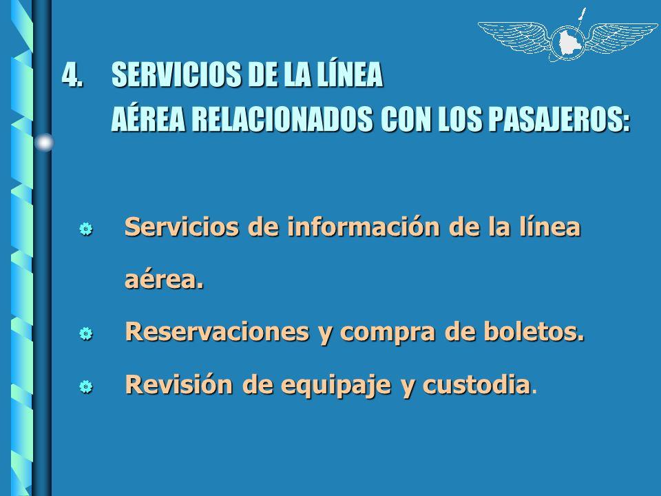 4.SERVICIOS DE LA LÍNEA AÉREA RELACIONADOS CON LOS PASAJEROS: Servicios de información de la línea aérea. Servicios de información de la línea aérea.