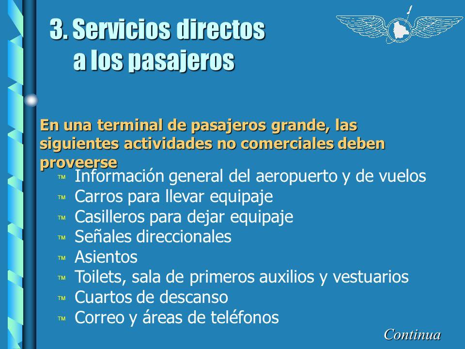 3. Servicios directos a los pasajeros En una terminal de pasajeros grande, las siguientes actividades no comerciales deben proveerse ä Información gen