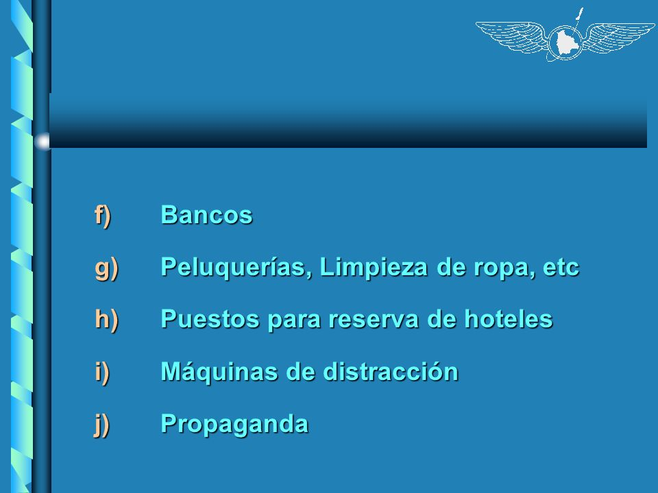f)Bancos g)Peluquerías, Limpieza de ropa, etc h)Puestos para reserva de hoteles i)Máquinas de distracción j)Propaganda