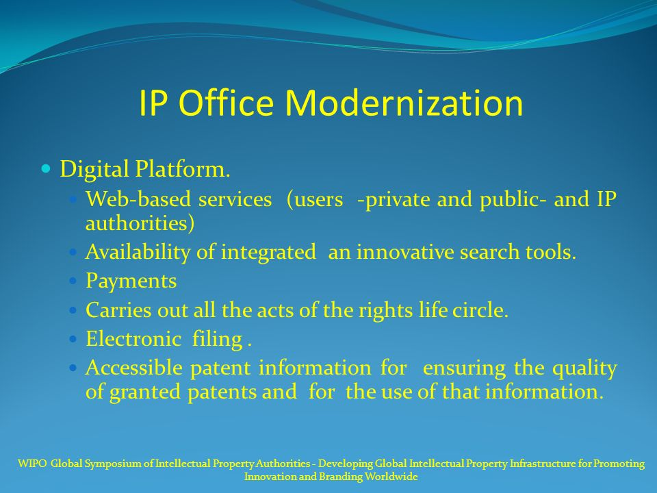 IP Office Modernization Digital Platform. Web-based services (users -private and public- and IP authorities) Availability of integrated an innovative