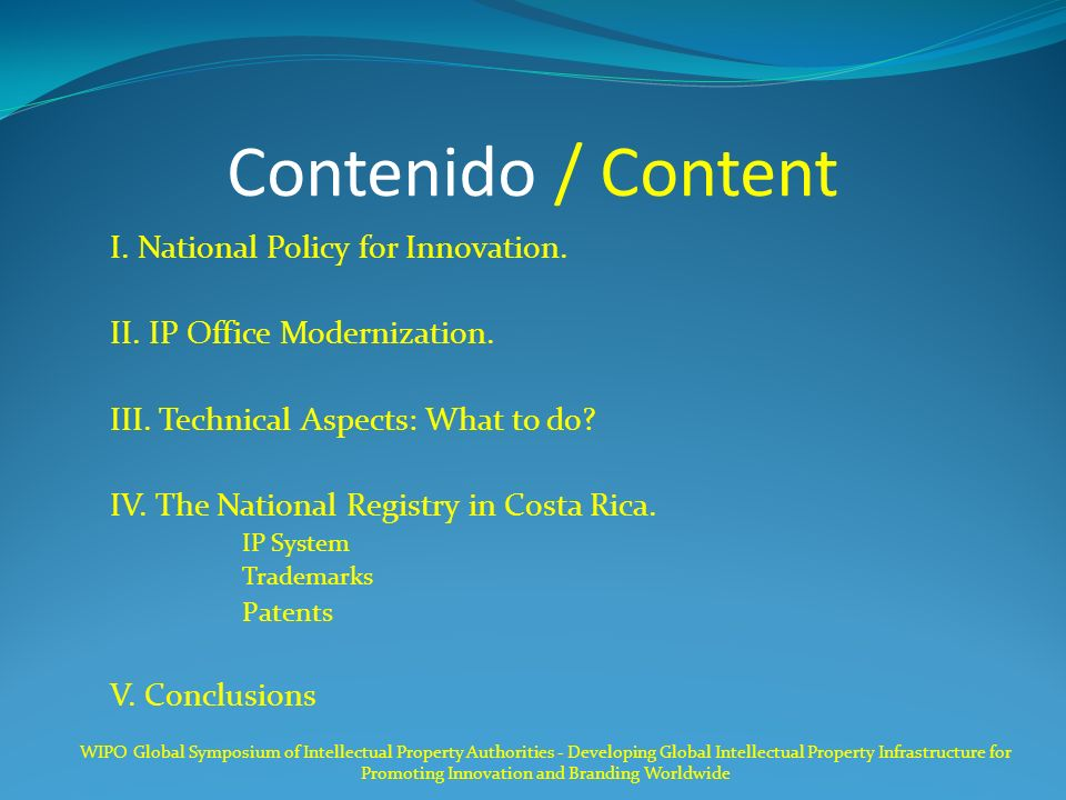 Contenido / Content I. National Policy for Innovation. II. IP Office Modernization. III. Technical Aspects: What to do? IV. The National Registry in C