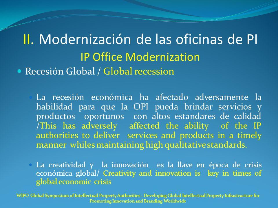 II. Modernización de las oficinas de PI IP Office Modernization Recesión Global / Global recession La recesión económica ha afectado adversamente la h
