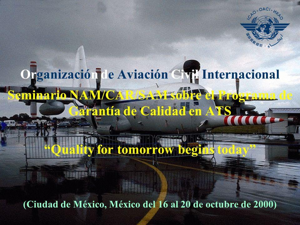 Organización de Aviación Civil Internacional Seminario NAM/CAR/SAM sobre el Programa de Garantía de Calidad en ATS Quality for tomorrow begins today (