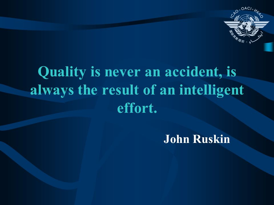 Quality is never an accident, is always the result of an intelligent effort. John Ruskin