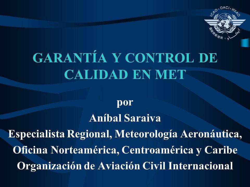 GARANTÍA Y CONTROL DE CALIDAD EN MET por Aníbal Saraiva Especialista Regional, Meteorología Aeronáutica, Oficina Norteamérica, Centroamérica y Caribe