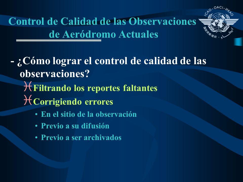Control de Calidad de las Observaciones de Aeródromo Actuales i Errores más frecuentes: i inherentes a la utilización del equipo i aportaciones subjetivas de los observadores i procedimientos de observación defectuosos i ubicación no representativa de los instrumentos