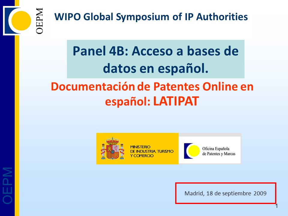 OEPM 1 Panel 4B: Acceso a bases de datos en español. Madrid, 18 de septiembre 2009 WIPO Global Symposium of IP Authorities Documentación de Patentes O
