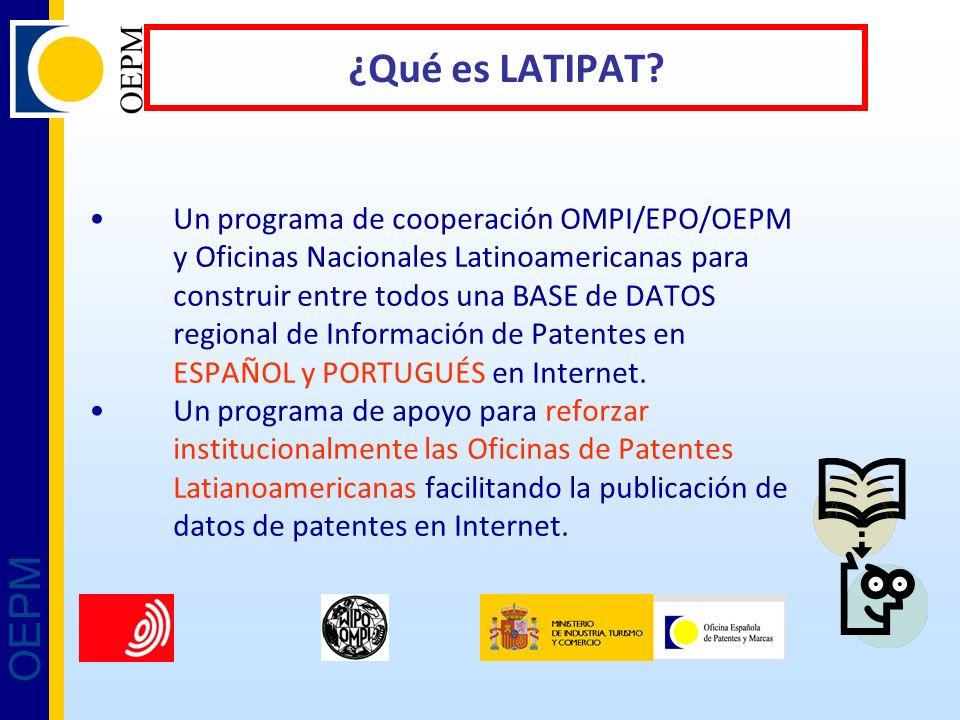 OEPM ¿Qué es LATIPAT? Un programa de cooperación OMPI/EPO/OEPM y Oficinas Nacionales Latinoamericanas para construir entre todos una BASE de DATOS reg