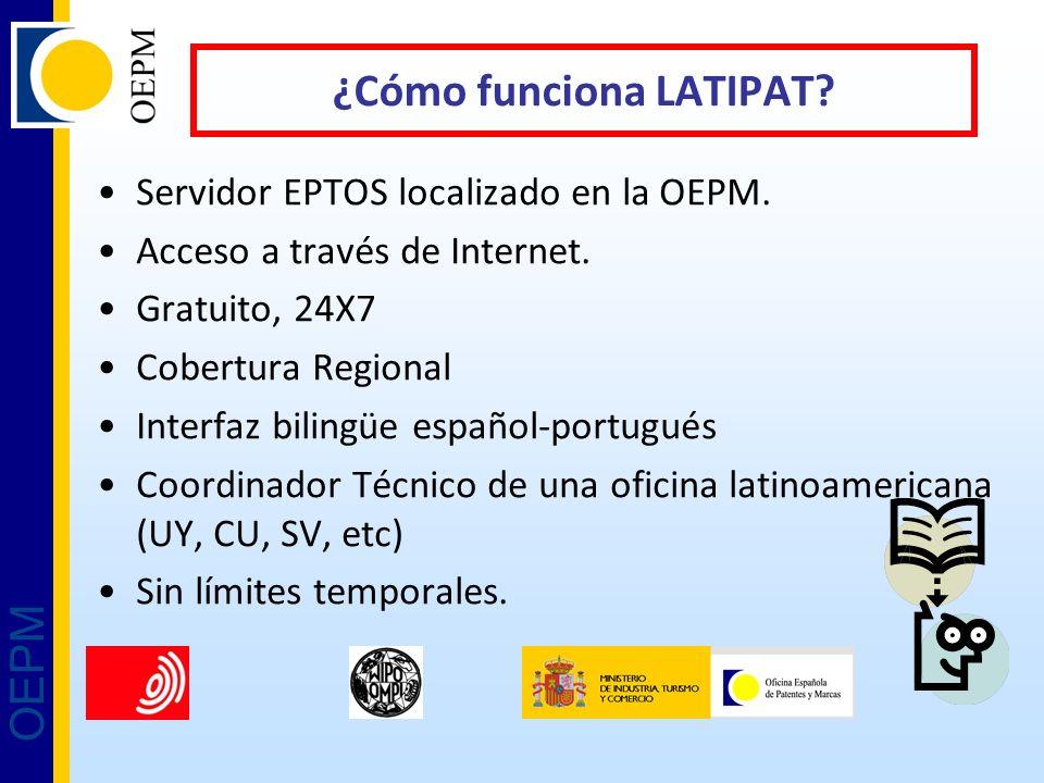 OEPM ¿Cómo funciona LATIPAT? Servidor EPTOS localizado en la OEPM. Acceso a través de Internet. Gratuito, 24X7 Cobertura Regional Interfaz bilingüe es