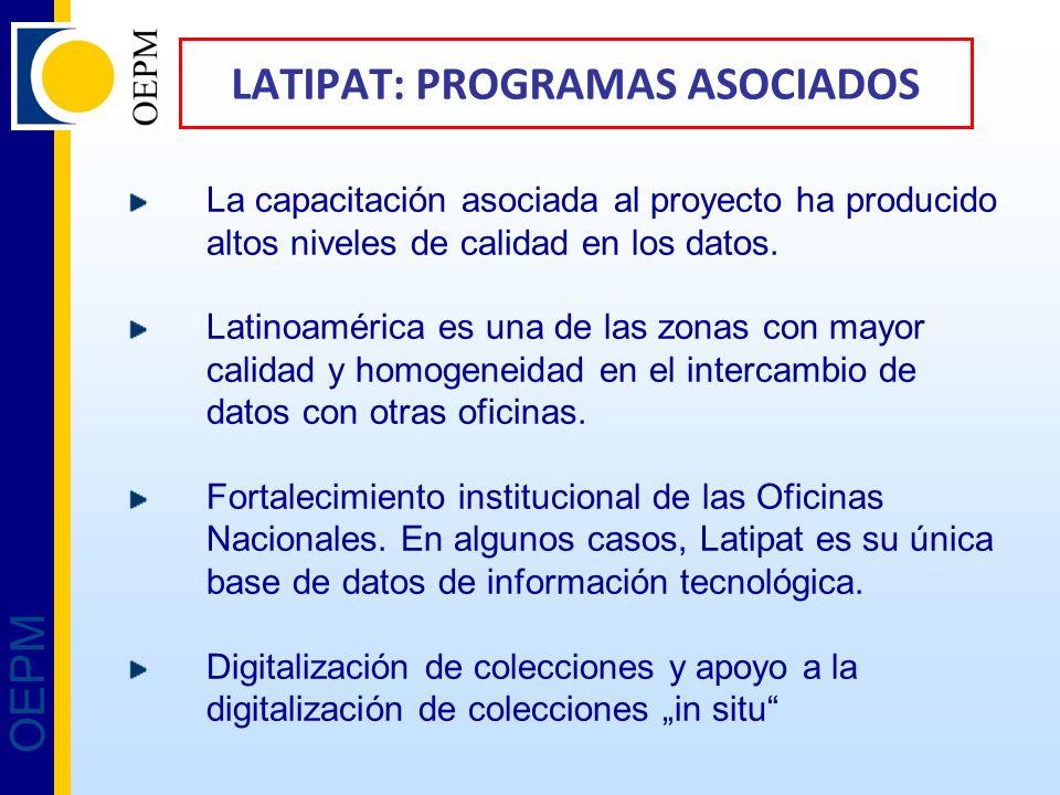 OEPM LATIPAT: PROGRAMAS ASOCIADOS La capacitación asociada al proyecto ha producido altos niveles de calidad en los datos. Latinoamérica es una de las