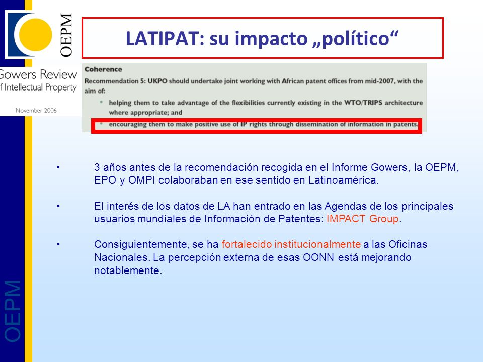 OEPM LATIPAT: su impacto político 3 años antes de la recomendación recogida en el Informe Gowers, la OEPM, EPO y OMPI colaboraban en ese sentido en Latinoamérica.