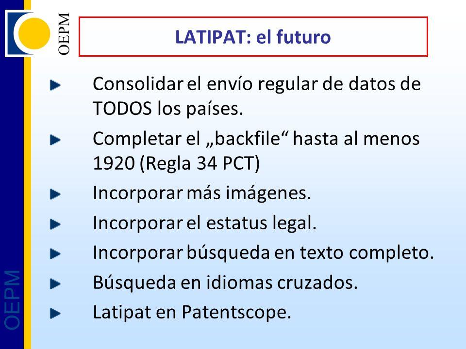 OEPM Consolidar el envío regular de datos de TODOS los países. Completar el backfile hasta al menos 1920 (Regla 34 PCT) Incorporar más imágenes. Incor
