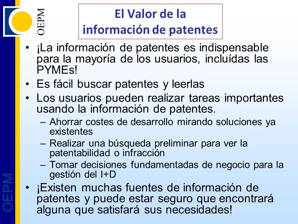 OEPM El Valor de la información de patentes ¡La información de patentes es indispensable para la mayoría de los usuarios, incluídas las PYMEs! Es fáci