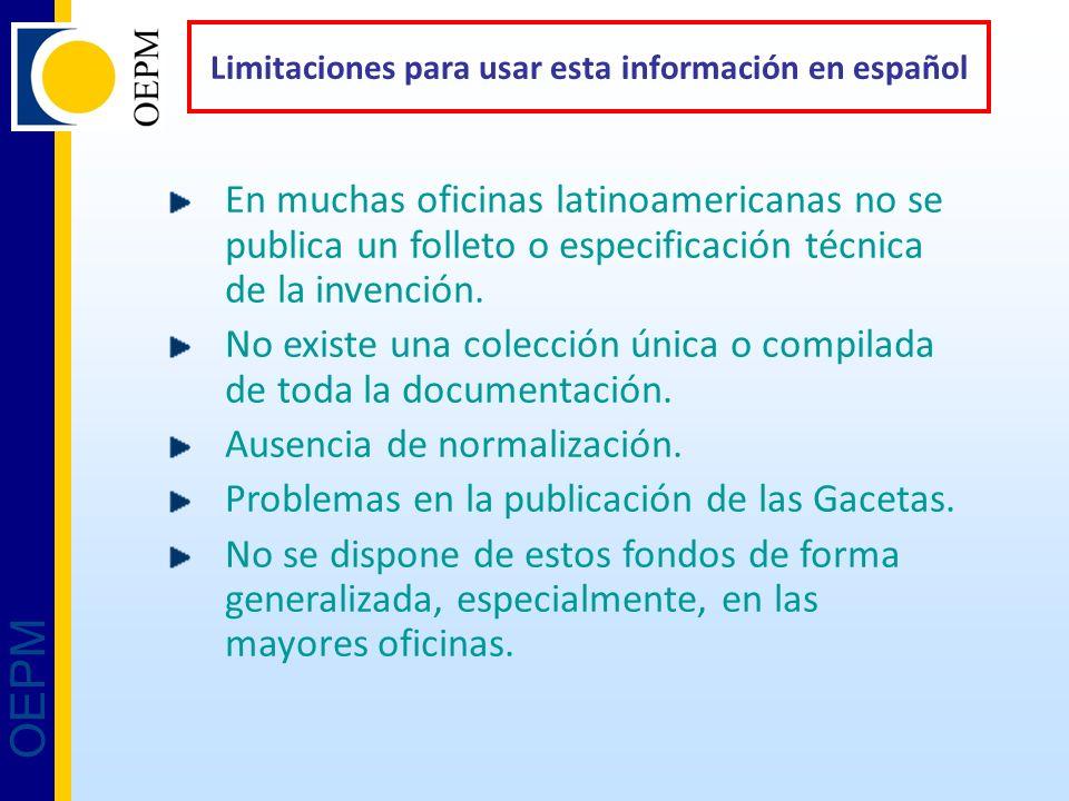 OEPM Limitaciones para usar esta información en español En muchas oficinas latinoamericanas no se publica un folleto o especificación técnica de la invención.