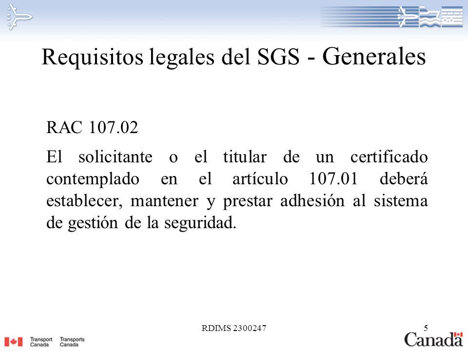 RDIMS 23002475 Requisitos legales del SGS - Generales RAC 107.02 El solicitante o el titular de un certificado contemplado en el artículo 107.01 deber
