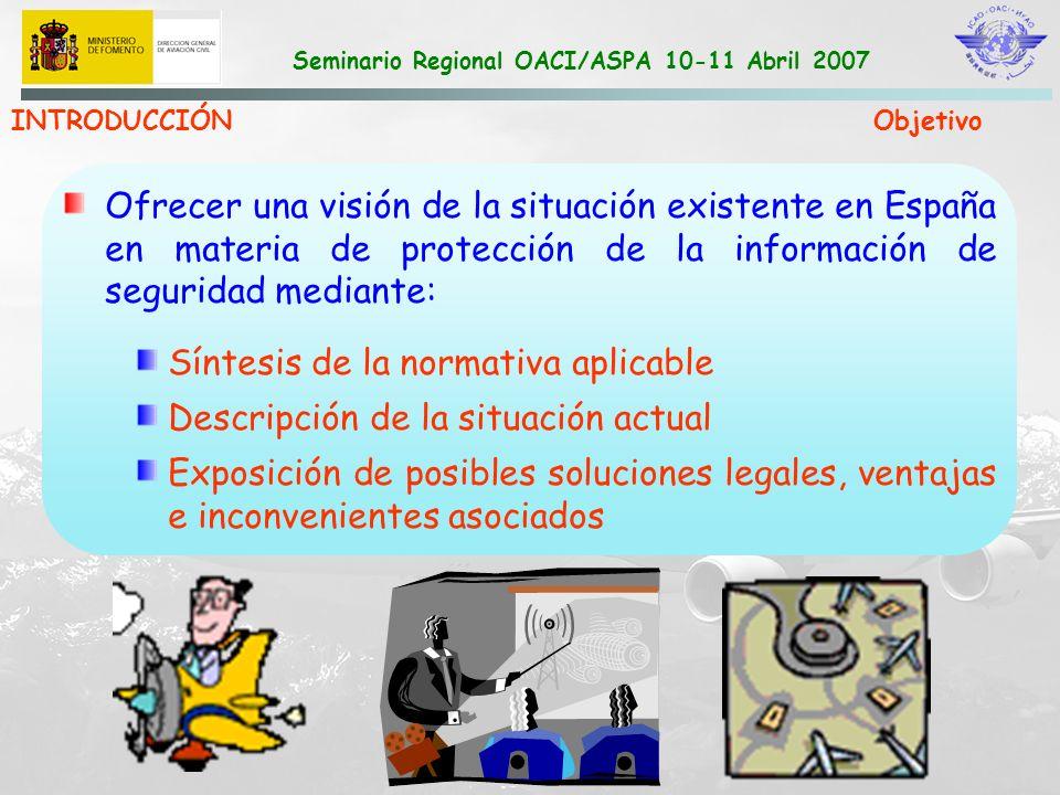 Seminario Regional OACI/ASPA 10-11 Abril 2007 NOTIFICACIÓN DE SUCESOS Legislación PROYECTO REGLAMENTO DISEMINACIÓN ACCESO: Evaluación previa de solicitud de información por 3 as partes con intereses legítimos.