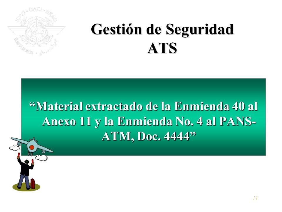 11 Gestión de Seguridad ATS Material extractado de la Enmienda 40 al Anexo 11 y la Enmienda No. 4 al PANS- ATM, Doc. 4444Material extractado de la Enm