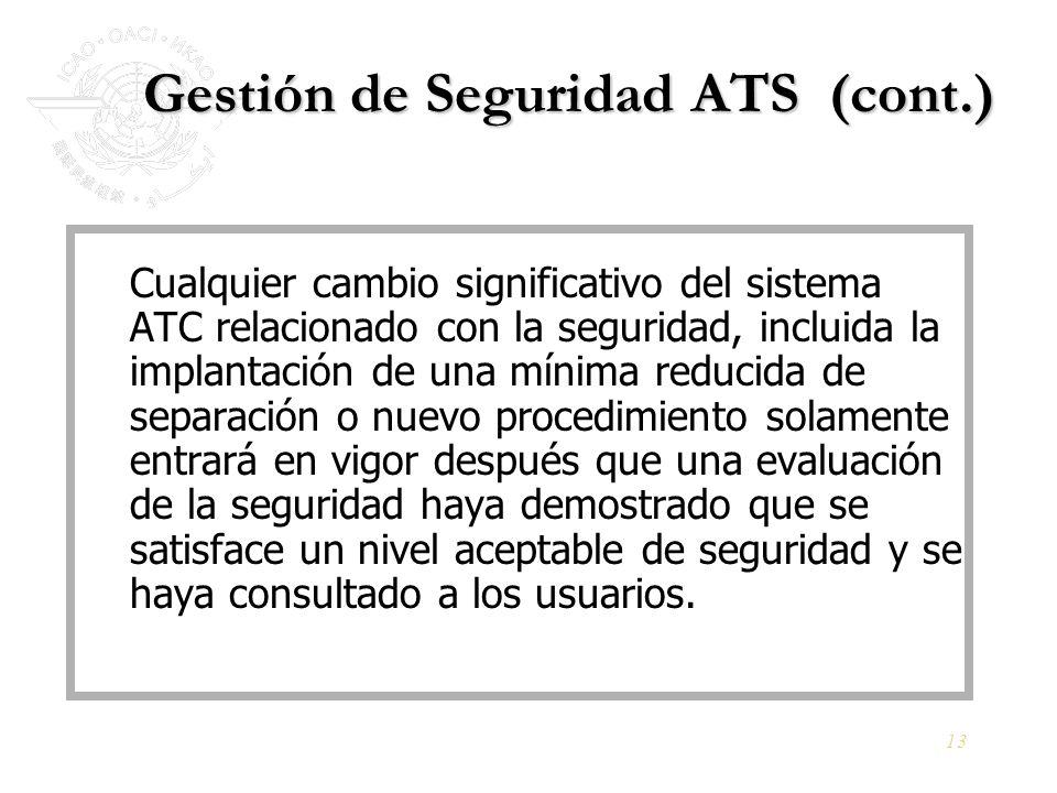 13 Gestión de Seguridad ATS (cont.) Cualquier cambio significativo del sistema ATC relacionado con la seguridad, incluida la implantación de una mínim
