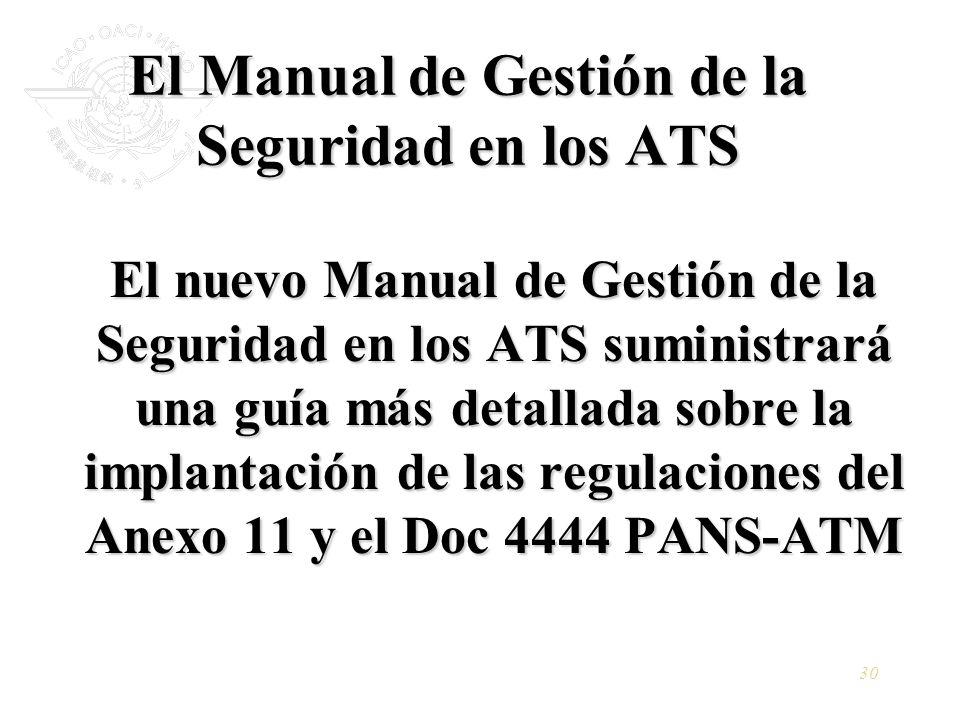 30 El Manual de Gestión de la Seguridad en los ATS El nuevo Manual de Gestión de la Seguridad en los ATS suministrará una guía más detallada sobre la