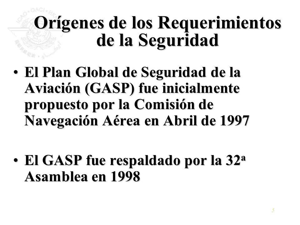 5 Orígenes de los Requerimientos de la Seguridad El Plan Global de Seguridad de la Aviación (GASP) fue inicialmente propuesto por la Comisión de Naveg