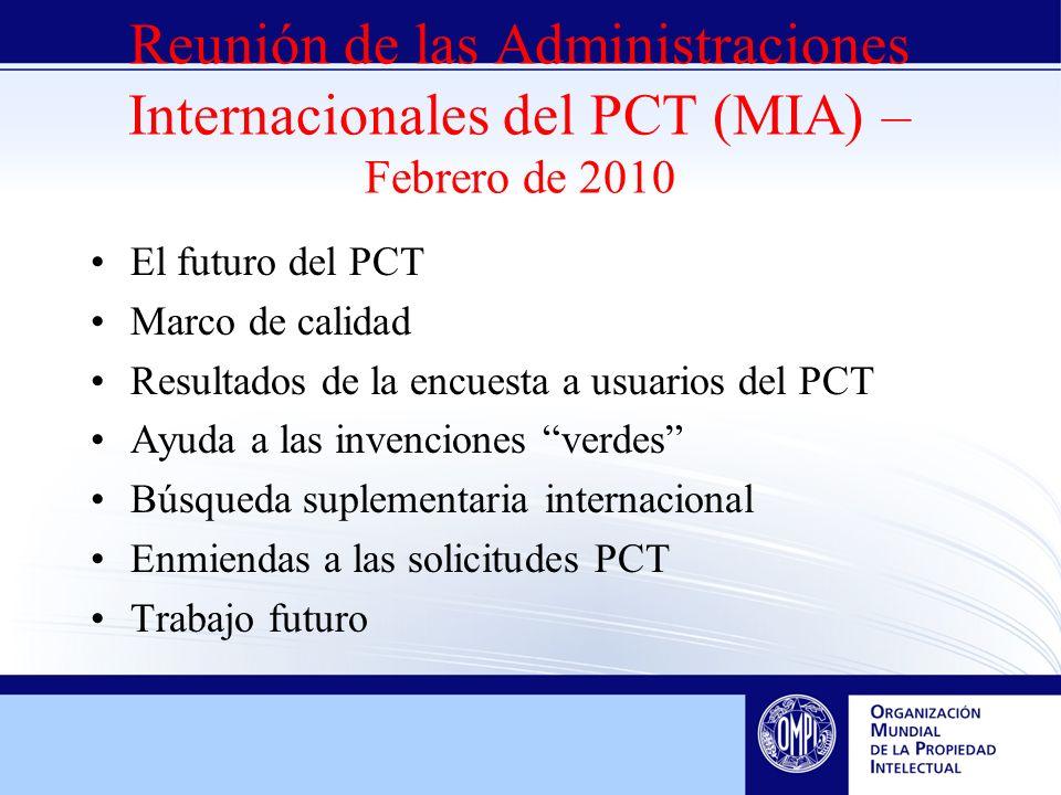 Reunión de las Administraciones Internacionales del PCT (MIA) – Febrero de 2010 El futuro del PCT Marco de calidad Resultados de la encuesta a usuarios del PCT Ayuda a las invenciones verdes Búsqueda suplementaria internacional Enmiendas a las solicitudes PCT Trabajo futuro