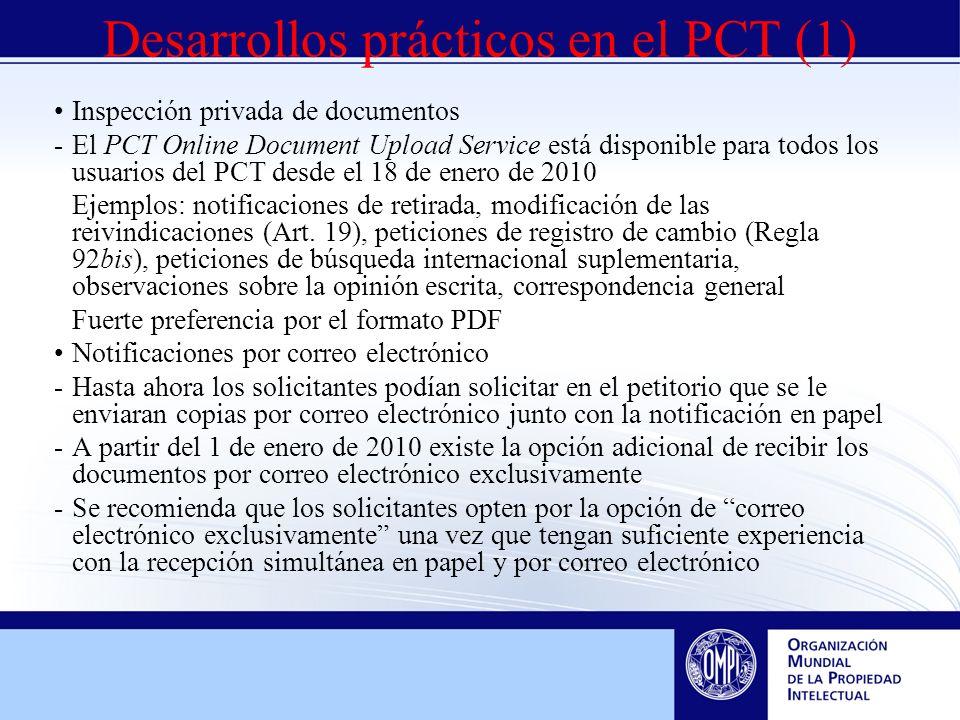 Desarrollos prácticos en el PCT (1) Inspección privada de documentos -El PCT Online Document Upload Service está disponible para todos los usuarios del PCT desde el 18 de enero de 2010 Ejemplos: notificaciones de retirada, modificación de las reivindicaciones (Art.