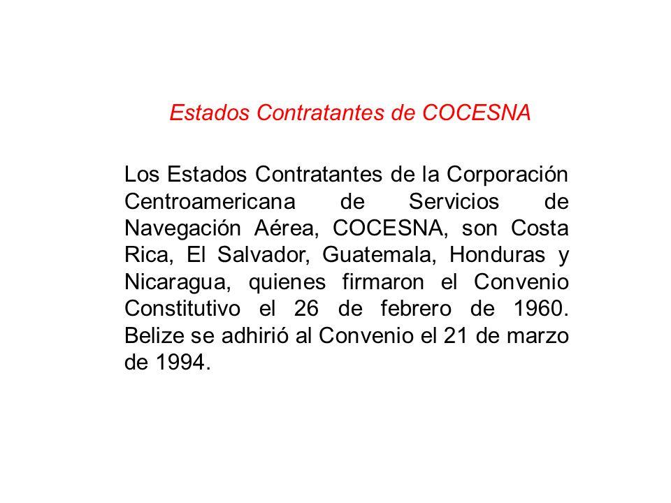 Estados Contratantes de COCESNA Los Estados Contratantes de la Corporación Centroamericana de Servicios de Navegación Aérea, COCESNA, son Costa Rica,