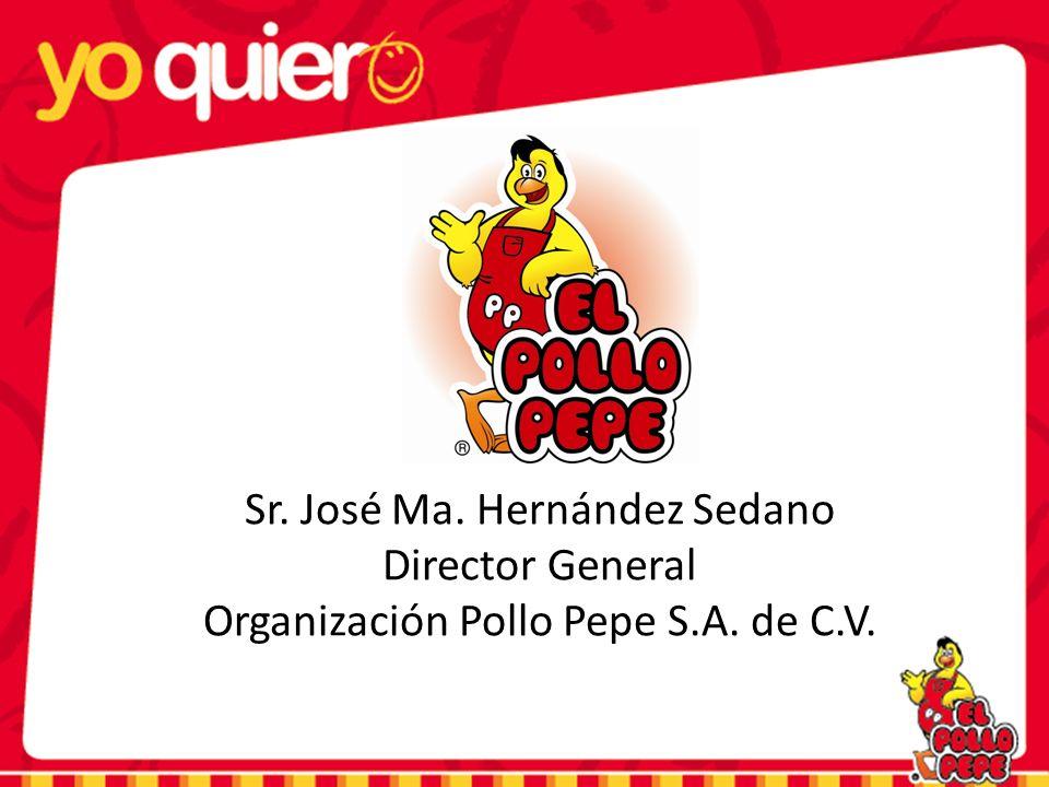 Sr. José Ma. Hernández Sedano Director General Organización Pollo Pepe S.A. de C.V.