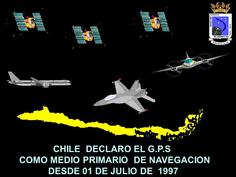 CHILE DECLARO EL G.P.S COMO MEDIO PRIMARIO DE NAVEGACION DESDE 01 DE JULIO DE 1997