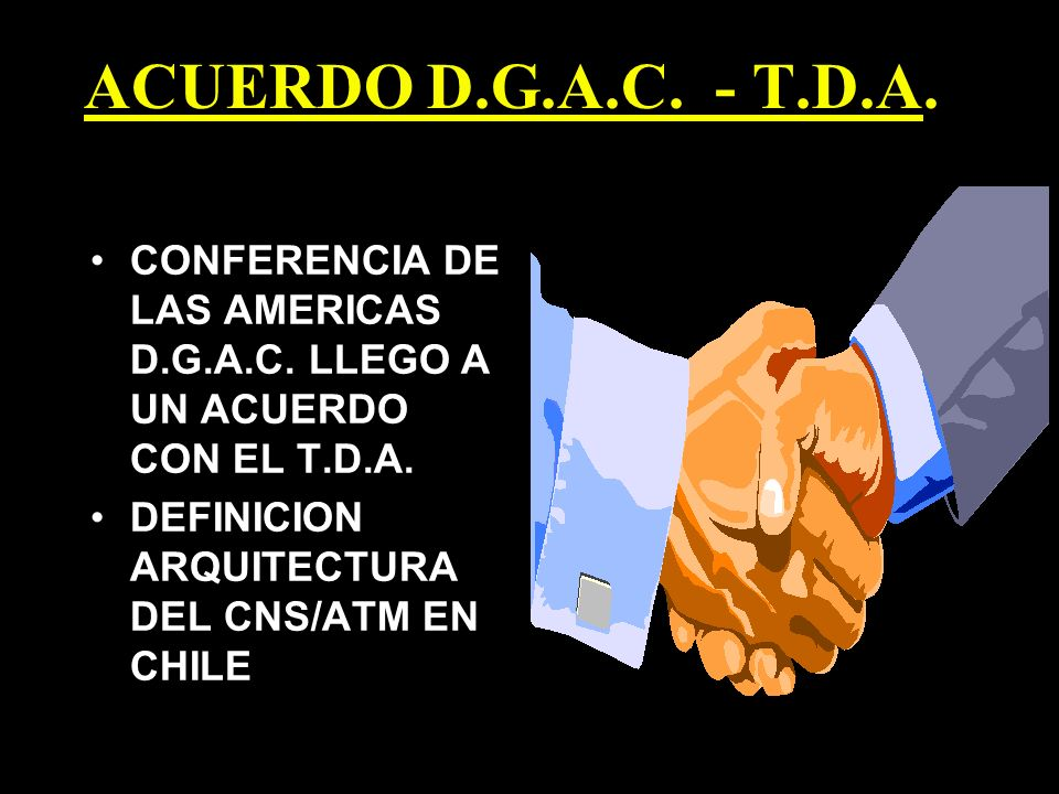 ACUERDO D.G.A.C. - T.D.A. CONFERENCIA DE LAS AMERICAS D.G.A.C. LLEGO A UN ACUERDO CON EL T.D.A. DEFINICION ARQUITECTURA DEL CNS/ATM EN CHILE
