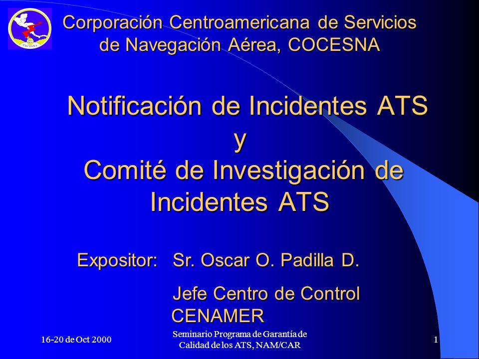 16-20 de Oct 2000 Seminario Programa de Garantía de Calidad de los ATS, NAM/CAR 42 Conocer sobre debilidades y carencias Tec- nico/Operativas y administrativas que pudie- ra incidir en el ocurrimiento de incidentesConocer sobre debilidades y carencias Tec- nico/Operativas y administrativas que pudie- ra incidir en el ocurrimiento de incidentes Recomendar a la Gerencia General de CO- CESNA alternativas para mejorar el suminis- tro de los Servicios de Tránsito Aéreo para garantizar la seguridad de la navegación aé- rea en CentroaméricaRecomendar a la Gerencia General de CO- CESNA alternativas para mejorar el suminis- tro de los Servicios de Tránsito Aéreo para garantizar la seguridad de la navegación aé- rea en Centroamérica