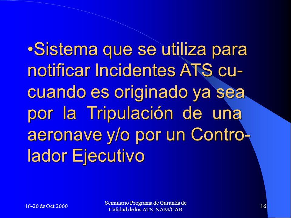 16-20 de Oct 2000 Seminario Programa de Garantía de Calidad de los ATS, NAM/CAR 16 Sistema que se utiliza para notificar Incidentes ATS cu- cuando es