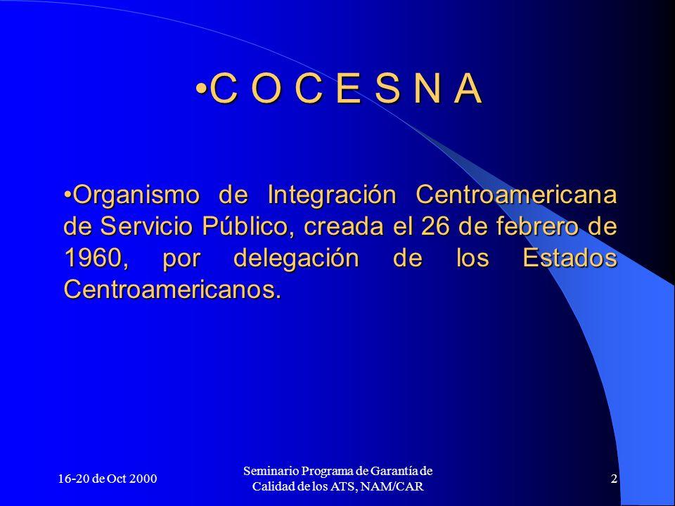 16-20 de Oct 2000 Seminario Programa de Garantía de Calidad de los ATS, NAM/CAR 2 C O C E S N AC O C E S N A Organismo de Integración Centroamericana